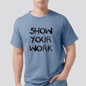 Show Your Work Mens Comfort Colors Shirt