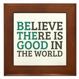 Believe there is good in the world Framed Tiles