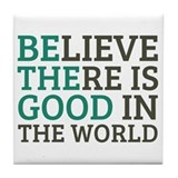Believe there is good in the world Tile Coasters