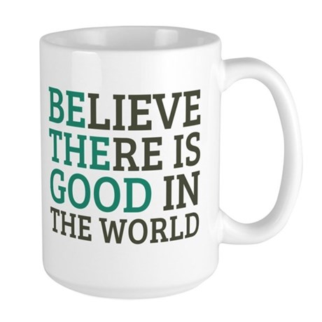 Believe There is Good Large Mug