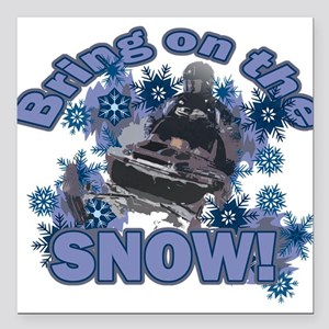 "Bring On The Snow Square Car Magnet 3"" x 3"""