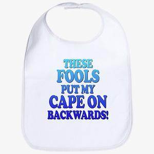 These fools put my cape on backwards Bib