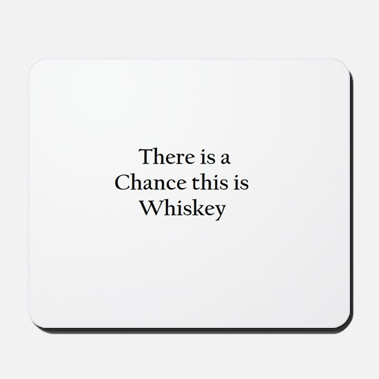 There is a Chance this is Whiskey Mug Mousepad