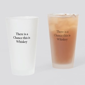 There is a Chance this is Whiskey Mug Drinking Gla
