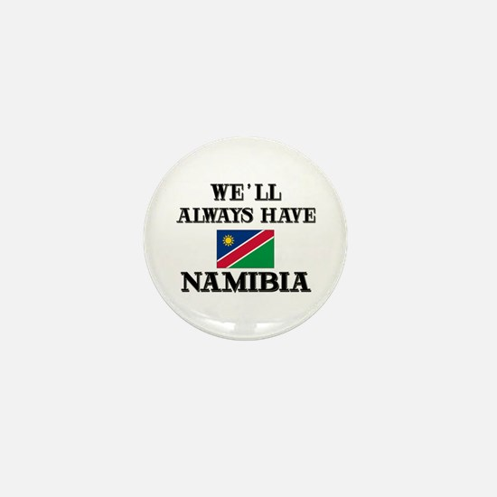We Will Always Have Namibia Mini Button