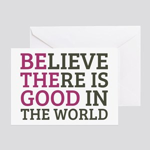 Believe There is Good Greeting Card