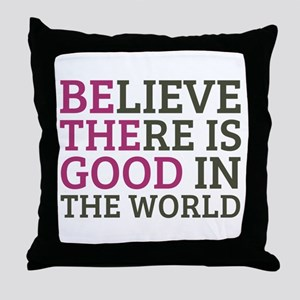 Believe There is Good Throw Pillow