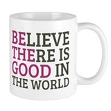 Believe there is good in the world Drinkware