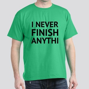 I Never Finish Anythi Dark T-Shirt