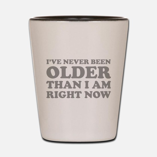 I've never been older Shot Glass