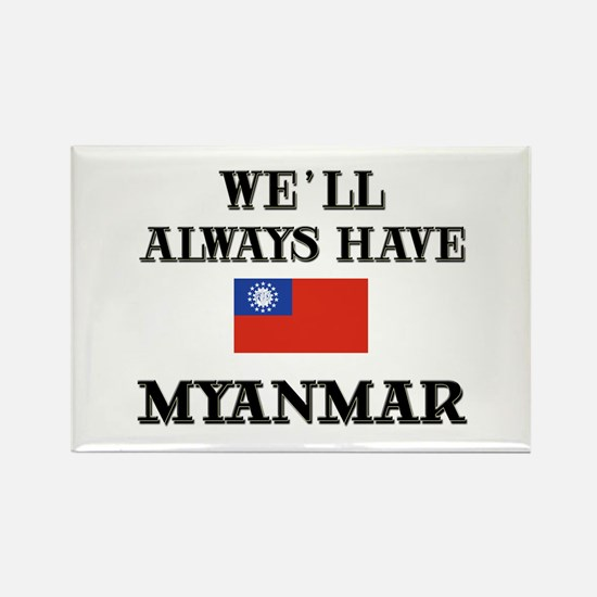 We Will Always Have Myanmar Rectangle Magnet