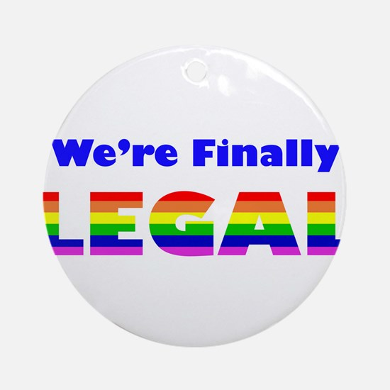 We're Finally Legal Round Ornament