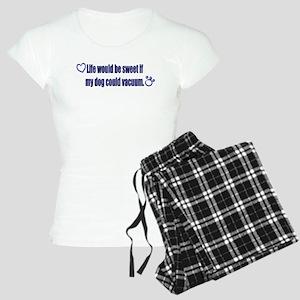 if my dog could vacuum.... Women's Light Pajamas