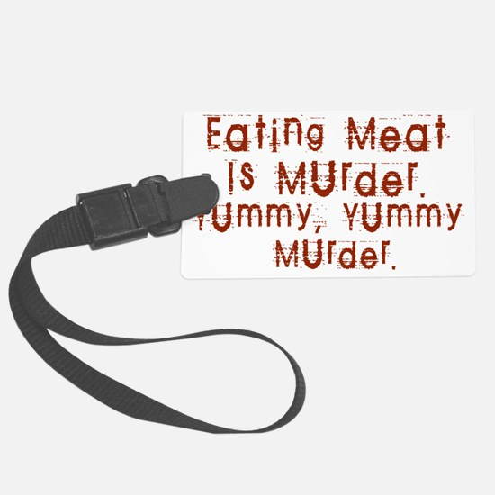 Eating meat is murder Luggage Tag