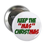 "Keep The MAS in Christmas 2.25"" Button"