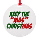 Keep The MAS in Christmas Round Ornament
