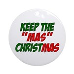 Keep The MAS in Christmas Ornament (Round)