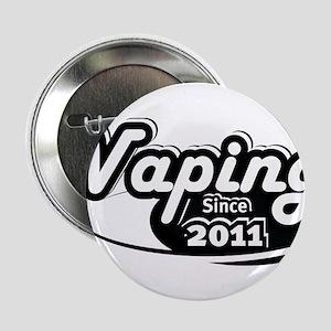 """Vaping Since 2011 2.25"""" Button"""