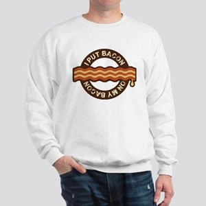 I put bacon on my bacon Sweatshirt