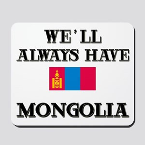 We Will Always Have Mongolia Mousepad
