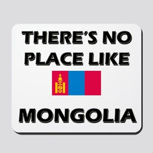 There Is No Place Like Mongolia Mousepad
