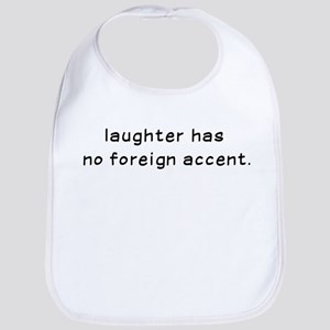 Laughtees Laughter Has No Foreign Accent Bib