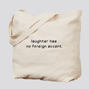 Laughtees Laughter Has No Foreign Accent Tote Bag