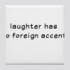 Laughtees Laughter Has No Foreign Accent Tile Coas
