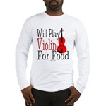 Will Play Violin For Food Long Sleeve T-Shirt