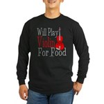 Will Play Violin For Food Long Sleeve Dark T-Shirt