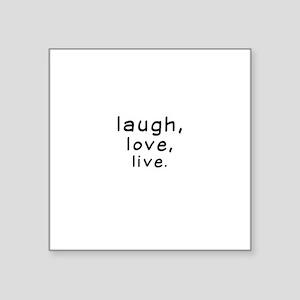 "Laughtees Laugh Love Live Square Sticker 3"" x 3"""