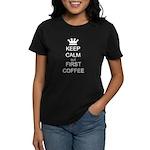 Keep Calm But First Coffee Women's Dark T-Shirt