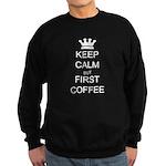 Keep Calm But First Coffee Sweatshirt (dark)