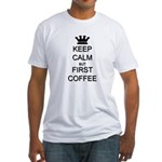Keep Calm But First Coffee Fitted T-Shirt