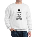 Keep Calm But First Coffee Sweatshirt
