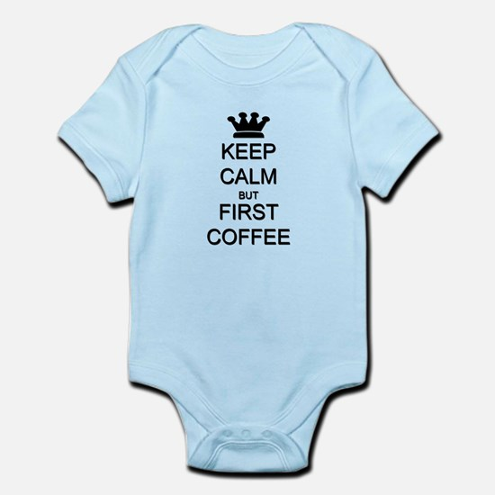 Keep Calm But First Coffee Infant Bodysuit