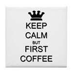 Keep Calm But First Coffee Tile Coaster