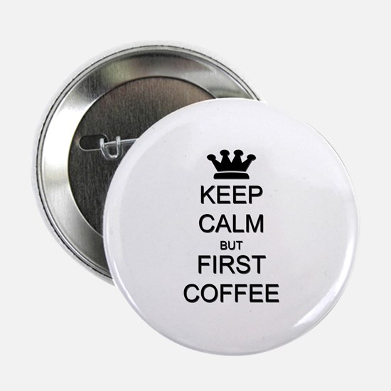 """Keep Calm But First Coffee 2.25"""" Button (10 pack)"""