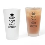 Keep Calm But First Coffee Drinking Glass