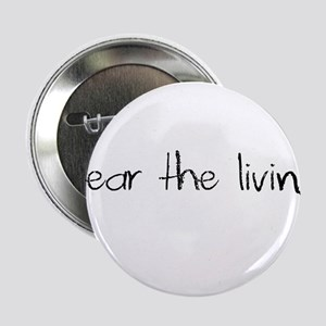 """Fear the living. 2.25"""" Button"""