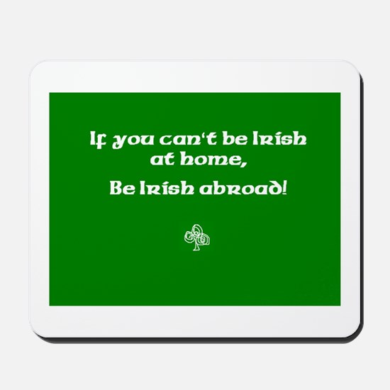 If you cant be Irish at home.. Mousepad
