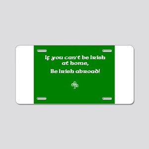 If you cant be Irish at home.. Aluminum License Pl