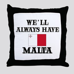 We Will Always Have Malta Throw Pillow