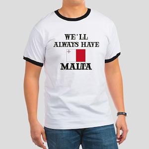 We Will Always Have Malta Ringer T