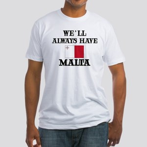 We Will Always Have Malta Fitted T-Shirt