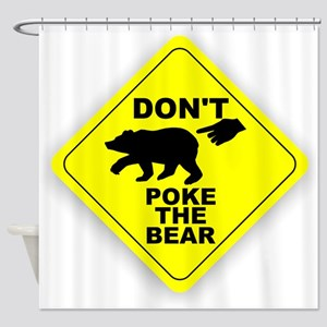 Dont Poke The Bear Shower Curtain