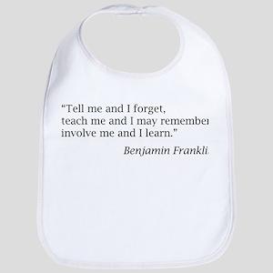 "Franklin: ""Tell me and I forget, teach me..."" Bib"