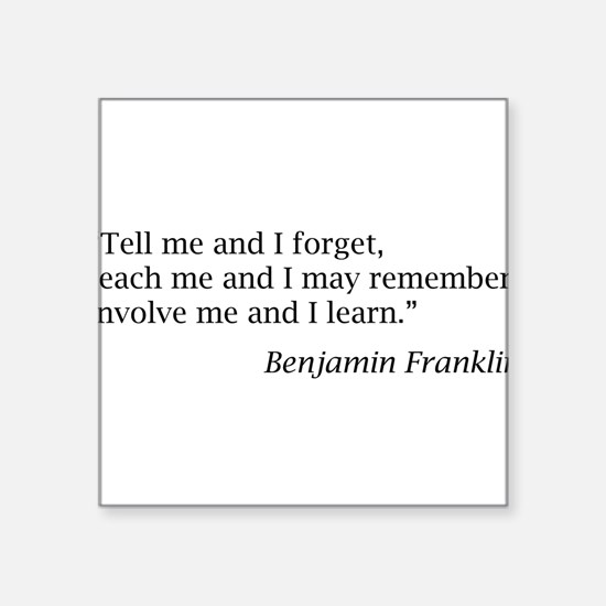 """Franklin: """"Tell me and I forget, teach me..."""" Squa"""