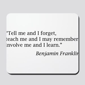 """Franklin: """"Tell me and I forget, teach me..."""" Mous"""