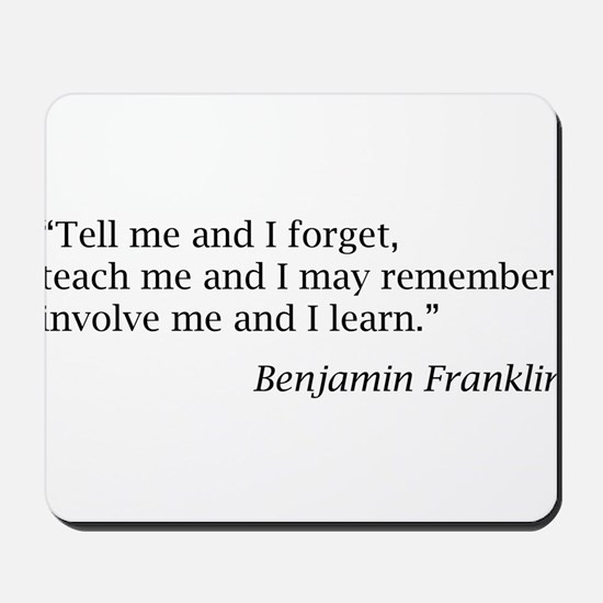 "Franklin: ""Tell me and I forget, teach me..."" Mous"